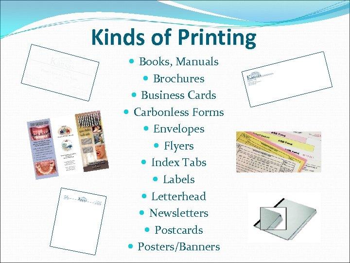 Kinds of Printing Books, Manuals Brochures Business Cards Carbonless Forms Envelopes Flyers Index Tabs
