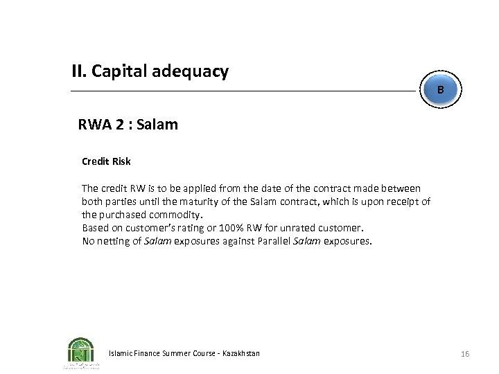 II. Capital adequacy B RWA 2 : Salam Credit Risk The credit RW is