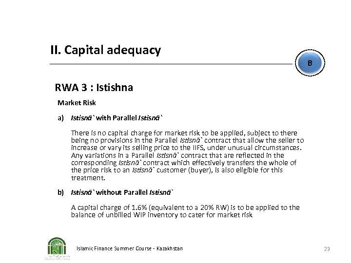 II. Capital adequacy B RWA 3 : Istishna Market Risk a) Istisnā` with Parallel