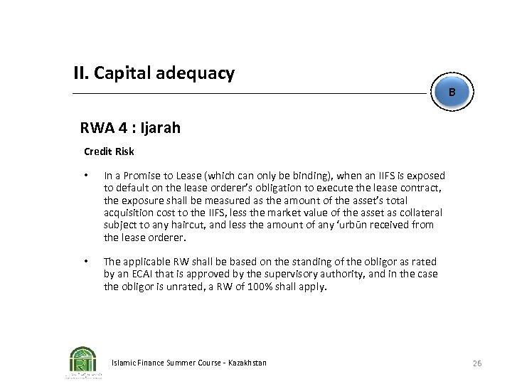 II. Capital adequacy B RWA 4 : Ijarah Credit Risk • In a Promise