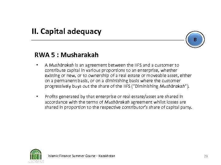 II. Capital adequacy B RWA 5 : Musharakah • A Mushārakah is an agreement