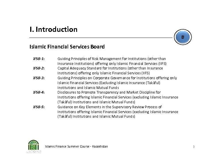 I. Introduction B Islamic Financial Services Board IFSB-1: IFSB-2: IFSB-3: IFSB-4: IFSB-5: Guiding Principles