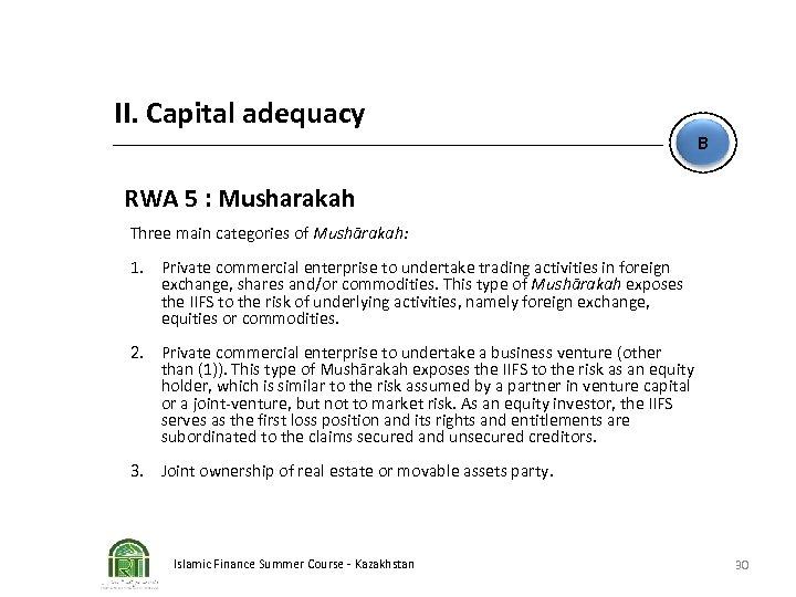 II. Capital adequacy B RWA 5 : Musharakah Three main categories of Mushārakah: 1.