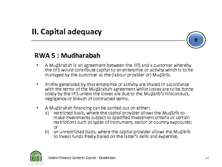 II. Capital adequacy B RWA 5 : Mudharabah • A Muḍārabah is an agreement