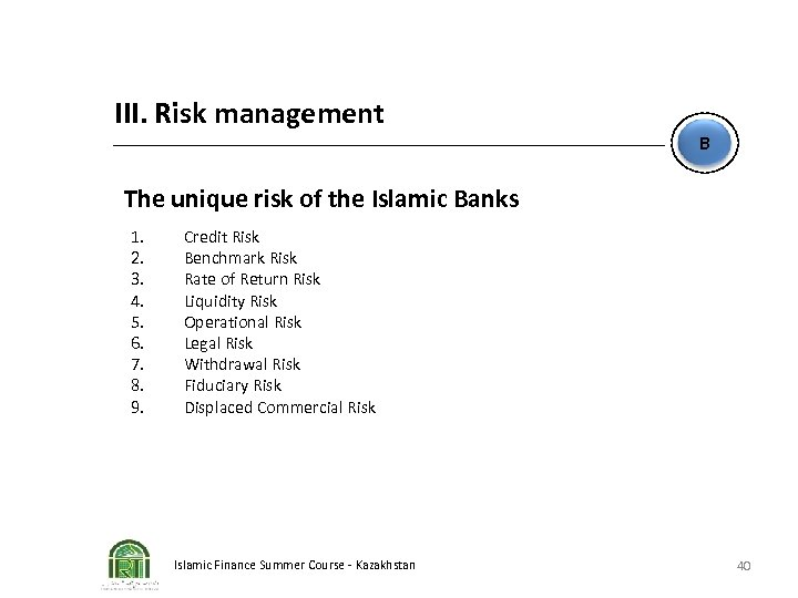 III. Risk management B The unique risk of the Islamic Banks 1. 2. 3.