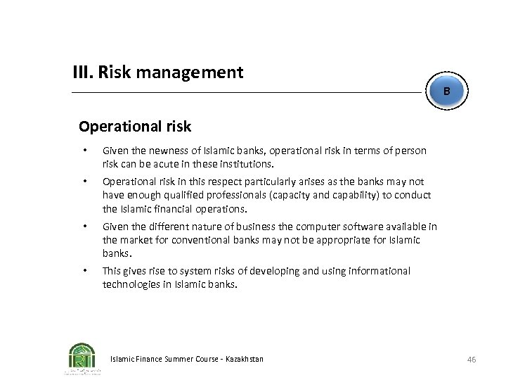 III. Risk management B Operational risk • Given the newness of Islamic banks, operational
