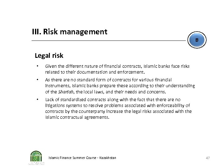 III. Risk management B Legal risk • Given the different nature of financial contracts,