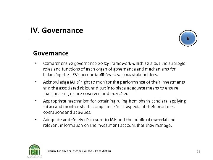 IV. Governance B Governance • Comprehensive governance policy framework which sets out the strategic