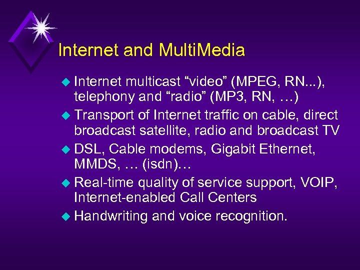 "Internet and Multi. Media u Internet multicast ""video"" (MPEG, RN. . . ), telephony"