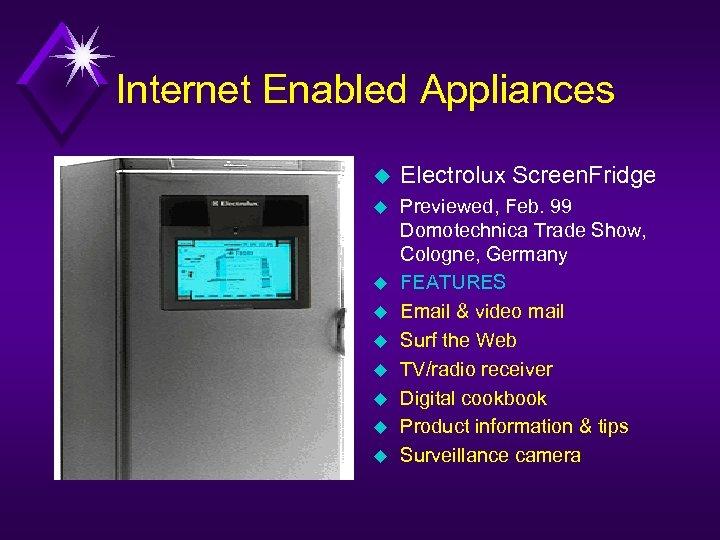 Internet Enabled Appliances u Electrolux Screen. Fridge u Previewed, Feb. 99 Domotechnica Trade Show,