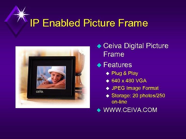 IP Enabled Picture Frame u Ceiva Digital Picture Frame u Features u u u