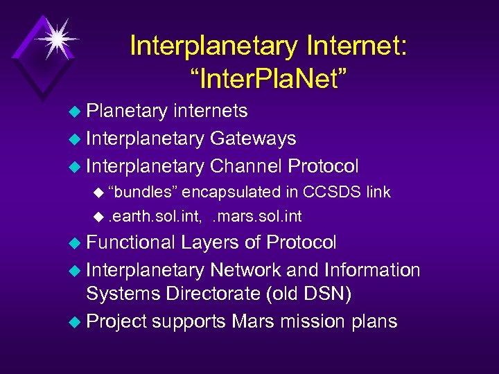 "Interplanetary Internet: ""Inter. Pla. Net"" u Planetary internets u Interplanetary Gateways u Interplanetary Channel"