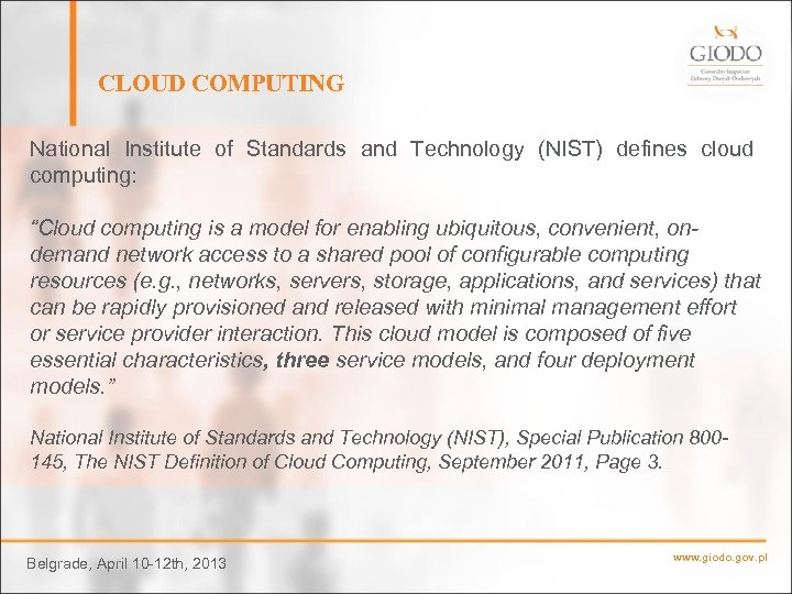 """CLOUD COMPUTING National Institute of Standards and Technology (NIST) defines cloud computing: """"Cloud computing"""