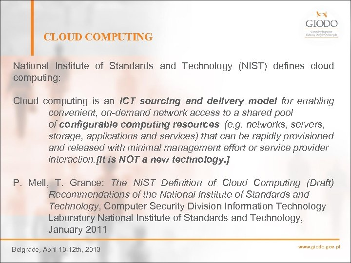 CLOUD COMPUTING National Institute of Standards and Technology (NIST) defines cloud computing: Cloud computing