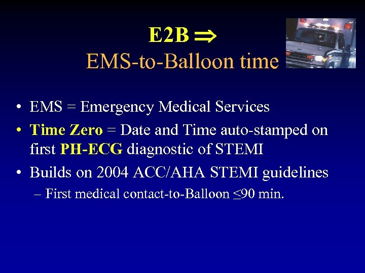 E 2 B EMS-to-Balloon time • EMS = Emergency Medical Services • Time Zero