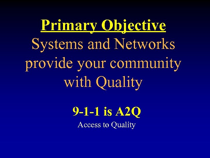 Primary Objective Systems and Networks provide your community with Quality 9 -1 -1 is