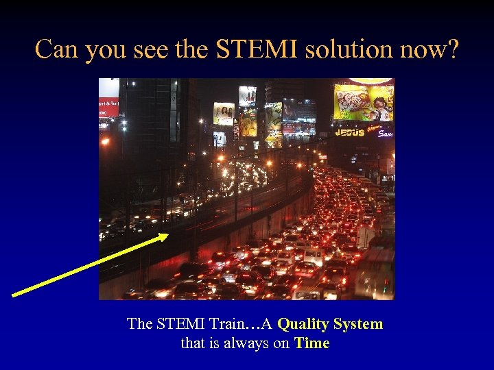 Can you see the STEMI solution now? The STEMI Train…A Quality System that is