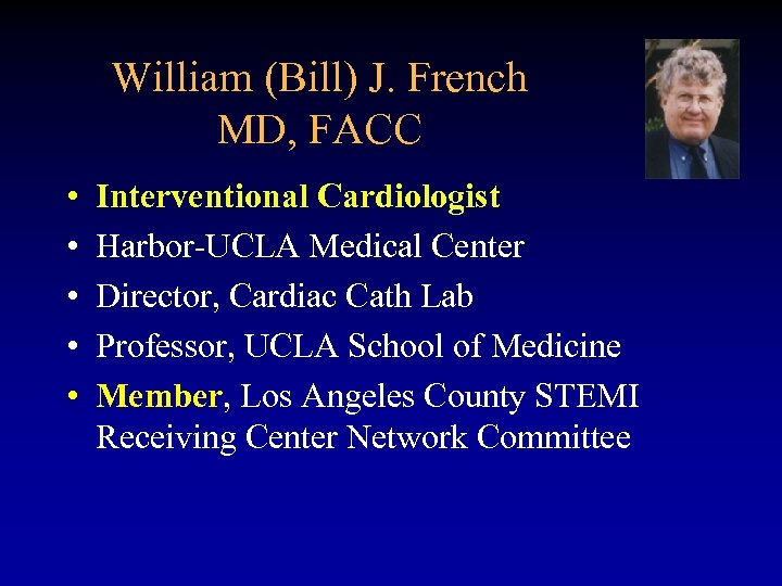 William (Bill) J. French MD, FACC • • • Interventional Cardiologist Harbor-UCLA Medical Center