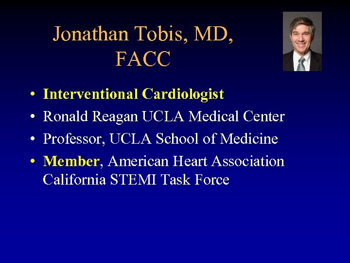 Jonathan Tobis, MD, FACC • • Interventional Cardiologist Ronald Reagan UCLA Medical Center Professor,