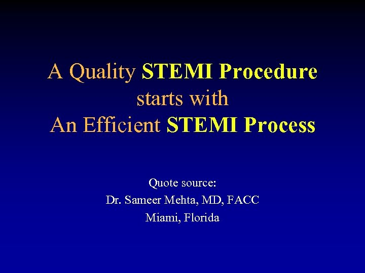 A Quality STEMI Procedure starts with An Efficient STEMI Process Quote source: Dr. Sameer