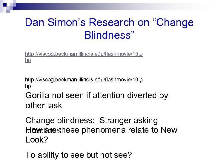 "Dan Simon's Research on ""Change Blindness"" http: //viscog. beckman. illinois. edu/flashmovie/15. p hp http:"