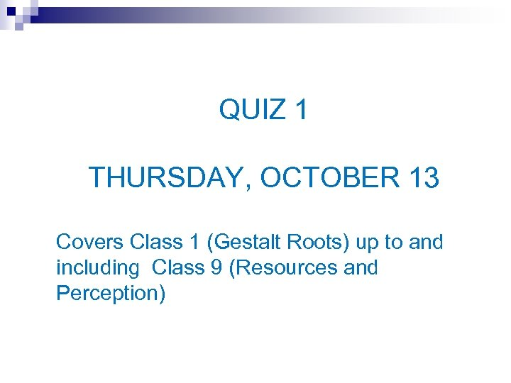 QUIZ 1 THURSDAY, OCTOBER 13 Covers Class 1 (Gestalt Roots) up to and including