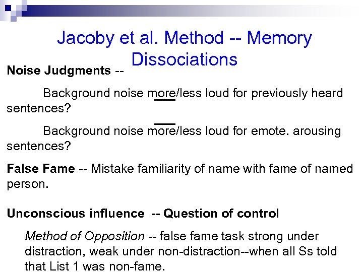 Jacoby et al. Method -- Memory Dissociations Noise Judgments -- Background noise more/less loud