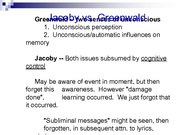Jacoby vs. Greenwald -- two senses of unconscious 1. Unconscious perception 2. Unconscious/automatic influences