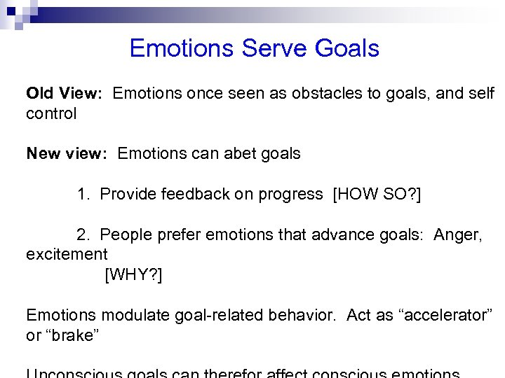 Emotions Serve Goals Old View: Emotions once seen as obstacles to goals, and self