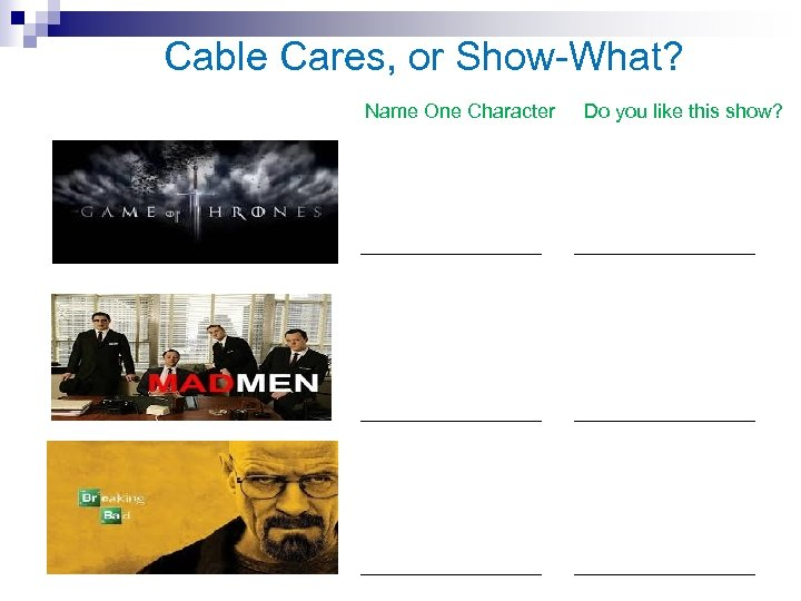 Cable Cares, or Show-What? Name One Character Do you like this show?