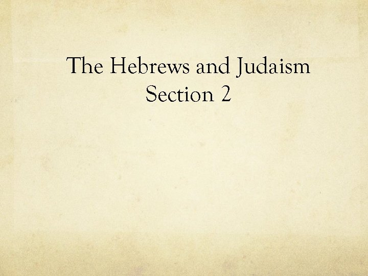 The Hebrews and Judaism Section 2