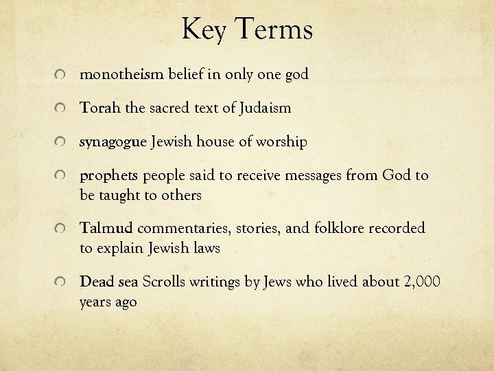 Key Terms monotheism belief in only one god Torah the sacred text of Judaism