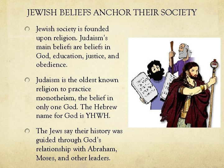 JEWISH BELIEFS ANCHOR THEIR SOCIETY Jewish society is founded upon religion. Judaism's main beliefs