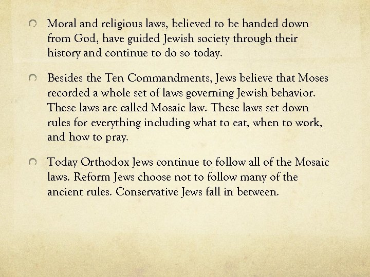 Moral and religious laws, believed to be handed down from God, have guided Jewish
