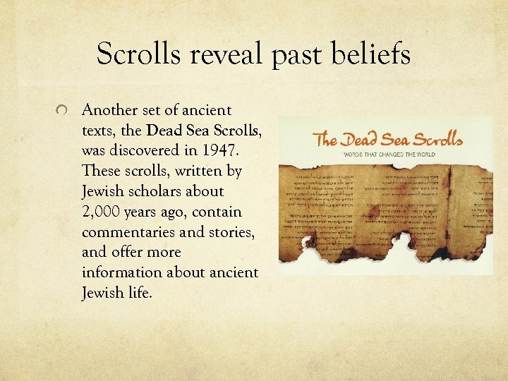 Scrolls reveal past beliefs Another set of ancient texts, the Dead Sea Scrolls, was