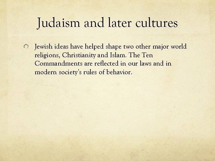 Judaism and later cultures Jewish ideas have helped shape two other major world religions,