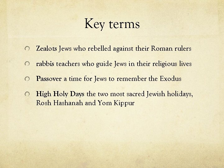 Key terms Zealots Jews who rebelled against their Roman rulers rabbis teachers who guide