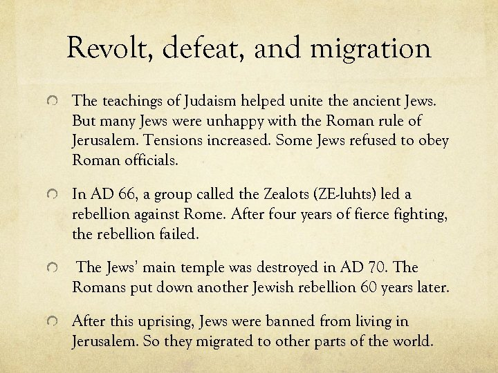 Revolt, defeat, and migration The teachings of Judaism helped unite the ancient Jews. But