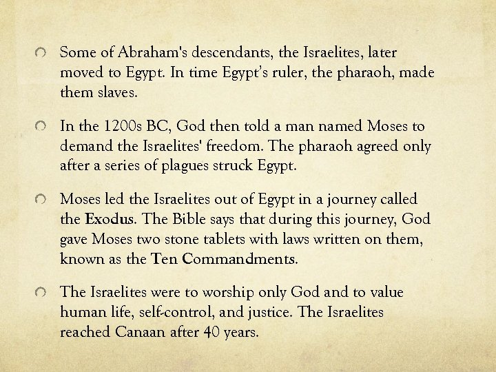 Some of Abraham's descendants, the Israelites, later moved to Egypt. In time Egypt's ruler,