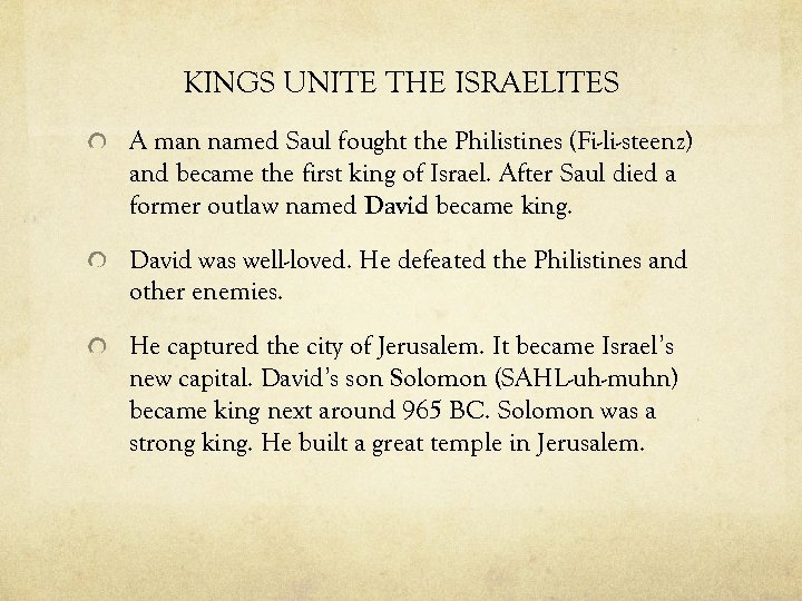 KINGS UNITE THE ISRAELITES A man named Saul fought the Philistines (Fi-li-steenz) and became