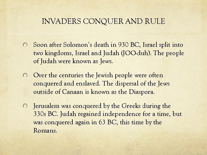 INVADERS CONQUER AND RULE Soon after Solomon's death in 930 BC, Israel split into