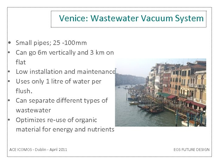 Venice: Wastewater Vacuum System • Small pipes; 25 -100 mm • Can go 6