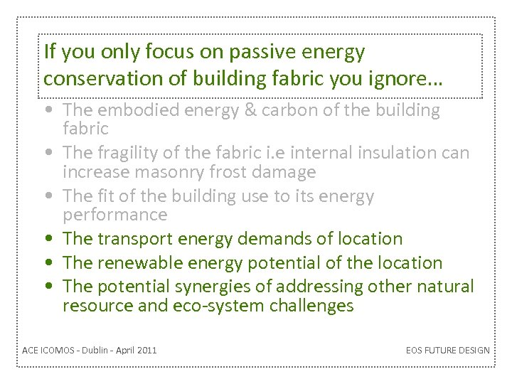 If you only focus on passive energy conservation of building fabric you ignore… •