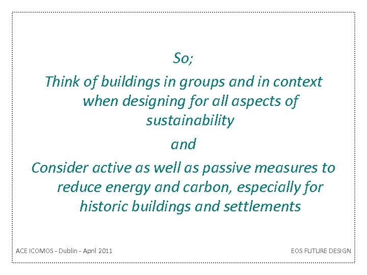 So; Think of buildings in groups and in context when designing for all aspects