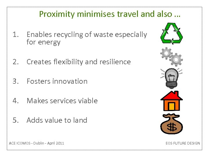 Proximity minimises travel and also … 1. Enables recycling of waste especially for energy