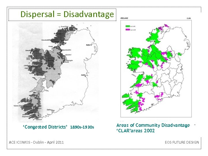 Dispersal = Disadvantage 'Congested Districts' 1890 s-1930 s ACE ICOMOS - Dublin - April