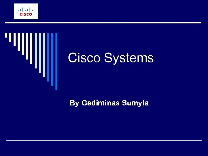 Cisco Systems By Gediminas Sumyla
