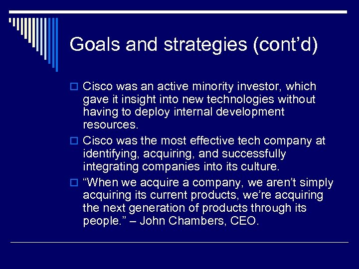 Goals and strategies (cont'd) o Cisco was an active minority investor, which gave it