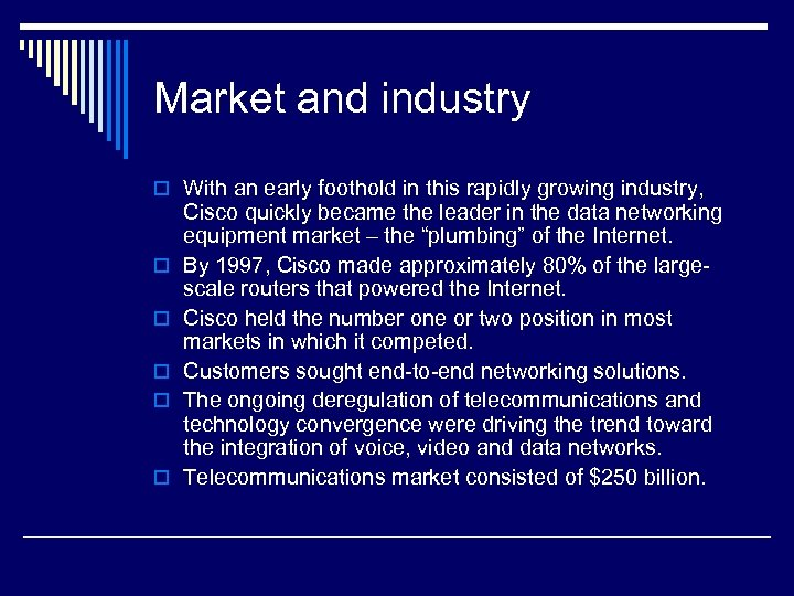 Market and industry o With an early foothold in this rapidly growing industry, o