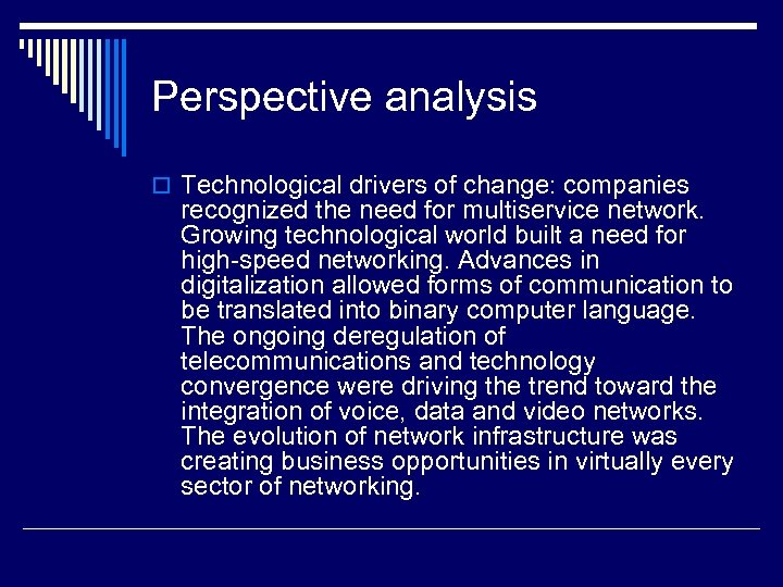 Perspective analysis o Technological drivers of change: companies recognized the need for multiservice network.